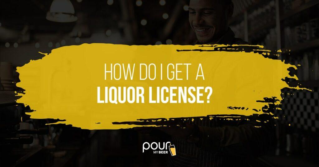 How Do I Get a Liquor License?