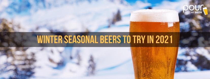 Winter Seasonal Beers to Try in 2021